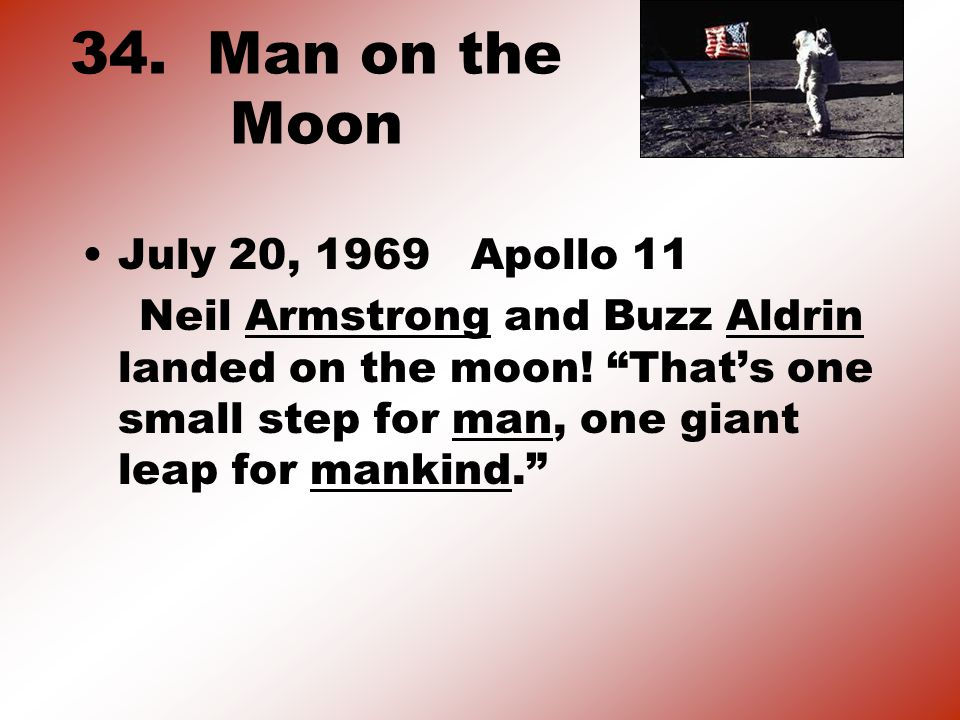 34. Man on the Moon July 20, 1969 Apollo 11 Neil Armstrong and Buzz Aldrin landed on the moon.