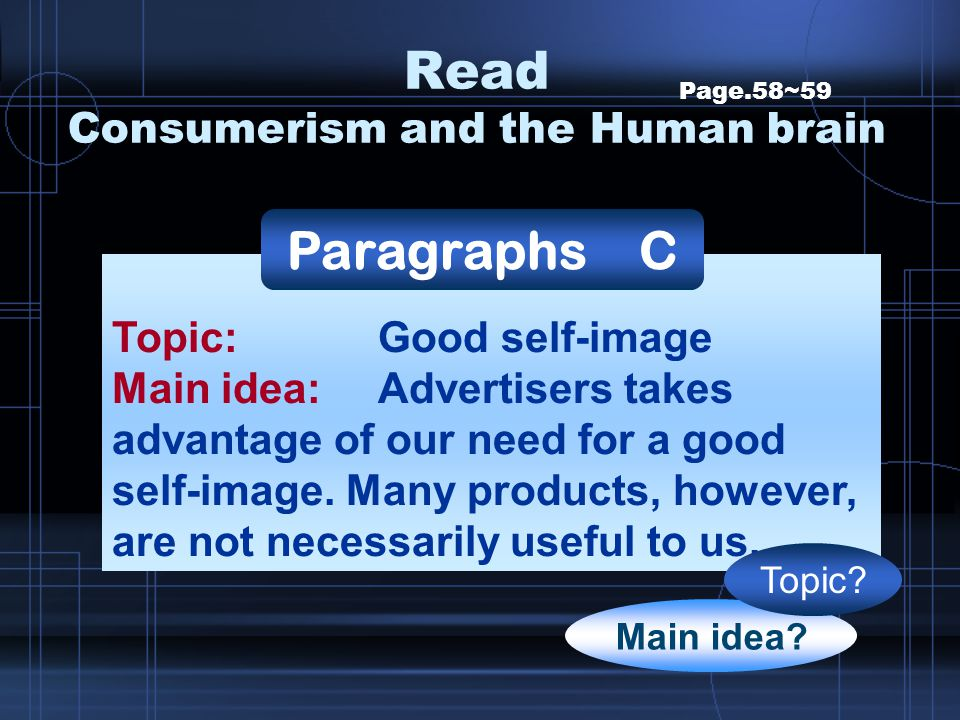 Page.58~59 Topic: Good self-image Main idea: Advertisers takes advantage of our need for a good self-image. Many products, however, are not necessaril