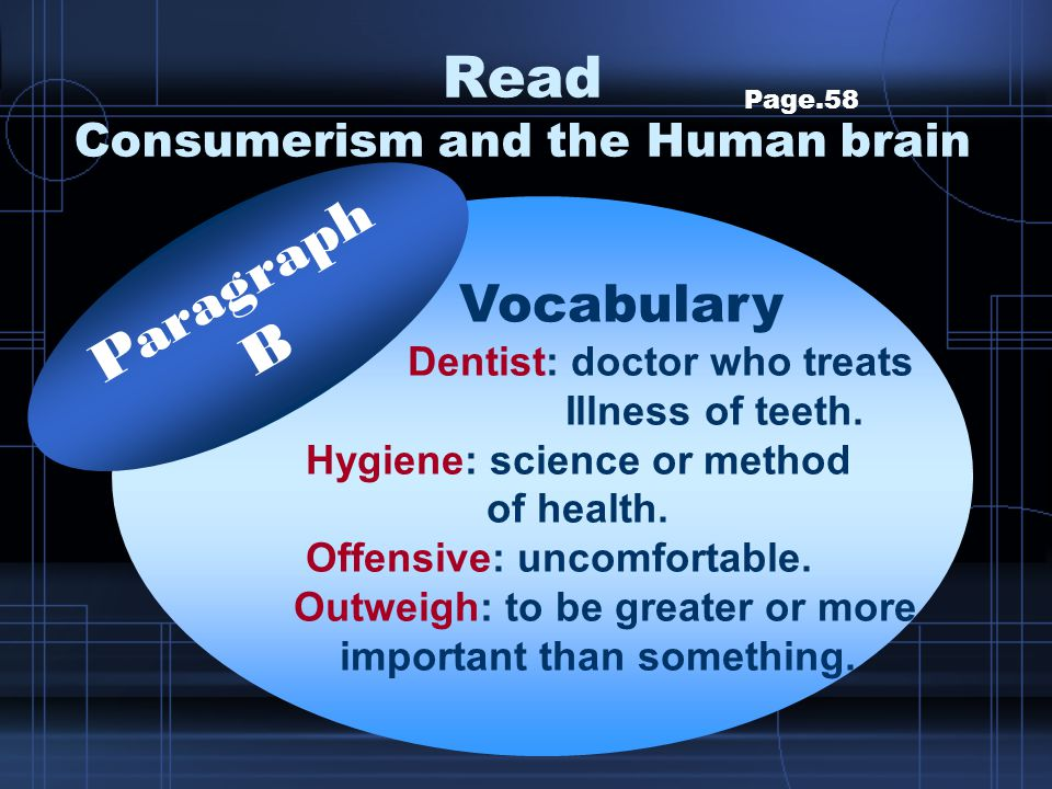Page.60 Topic: we are reasonable Main idea: that with their increasing knowledge of what goes on in the human brain, marketers might have more power over us than we realize Paragraphs F Read Consumerism and the Human brain Main idea.