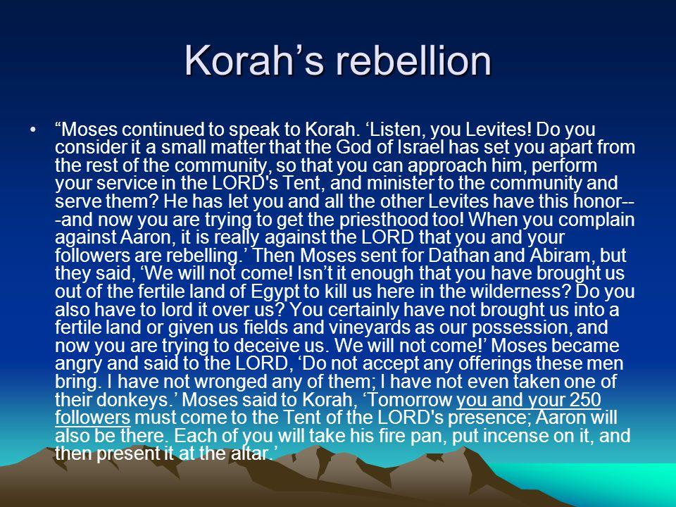 Korah's rebellion Moses continued to speak to Korah.