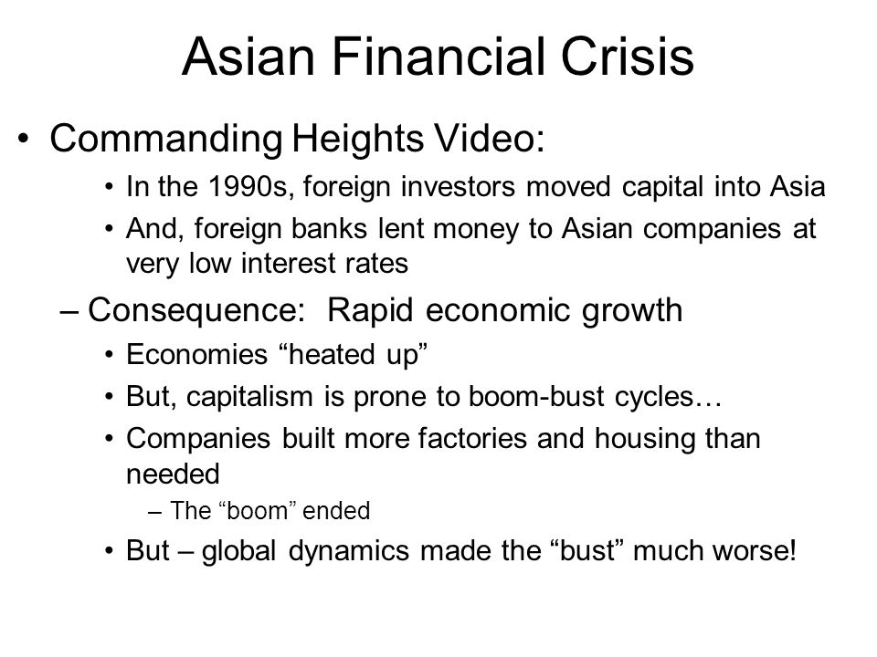 Asian Financial Crisis Commanding Heights Video: In the 1990s, foreign investors moved capital into Asia And, foreign banks lent money to Asian compan