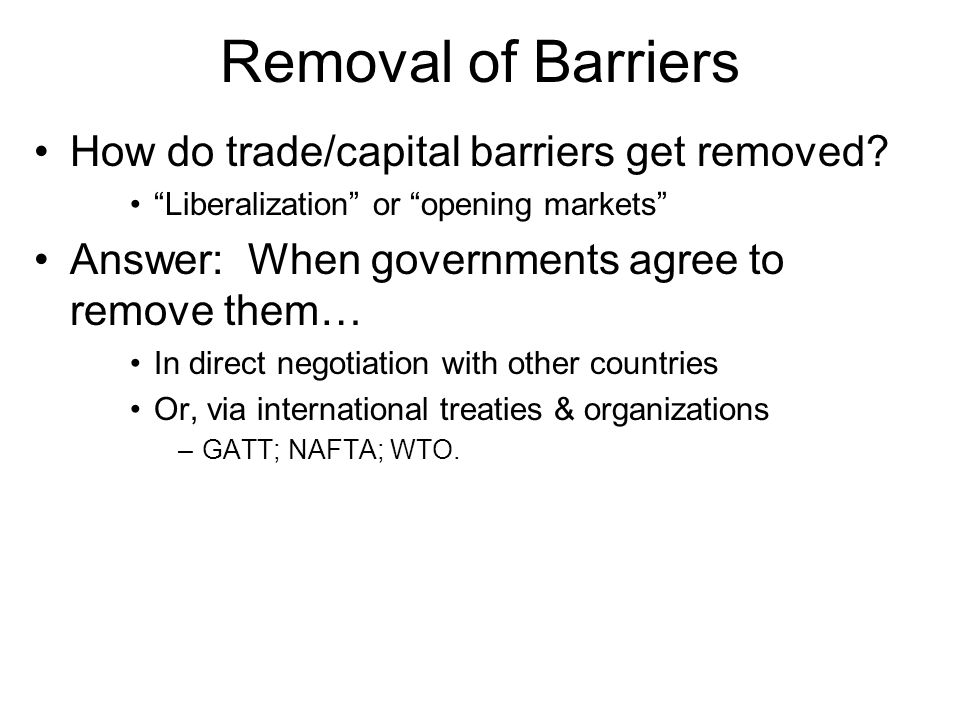 Removal of Barriers How do trade/capital barriers get removed.