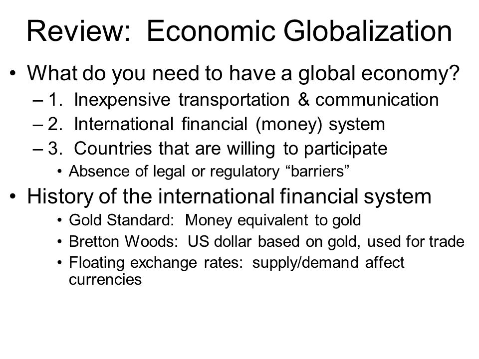 Review: Economic Globalization What do you need to have a global economy.