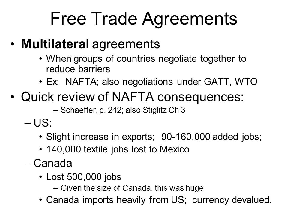Free Trade Agreements Multilateral agreements When groups of countries negotiate together to reduce barriers Ex: NAFTA; also negotiations under GATT,