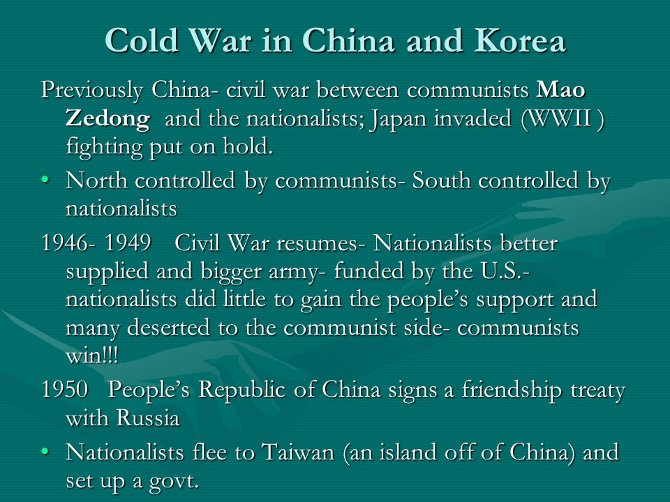 Cold War in China and Korea Previously China- civil war between communists Mao Zedong and the nationalists; Japan invaded (WWII ) fighting put on hold.