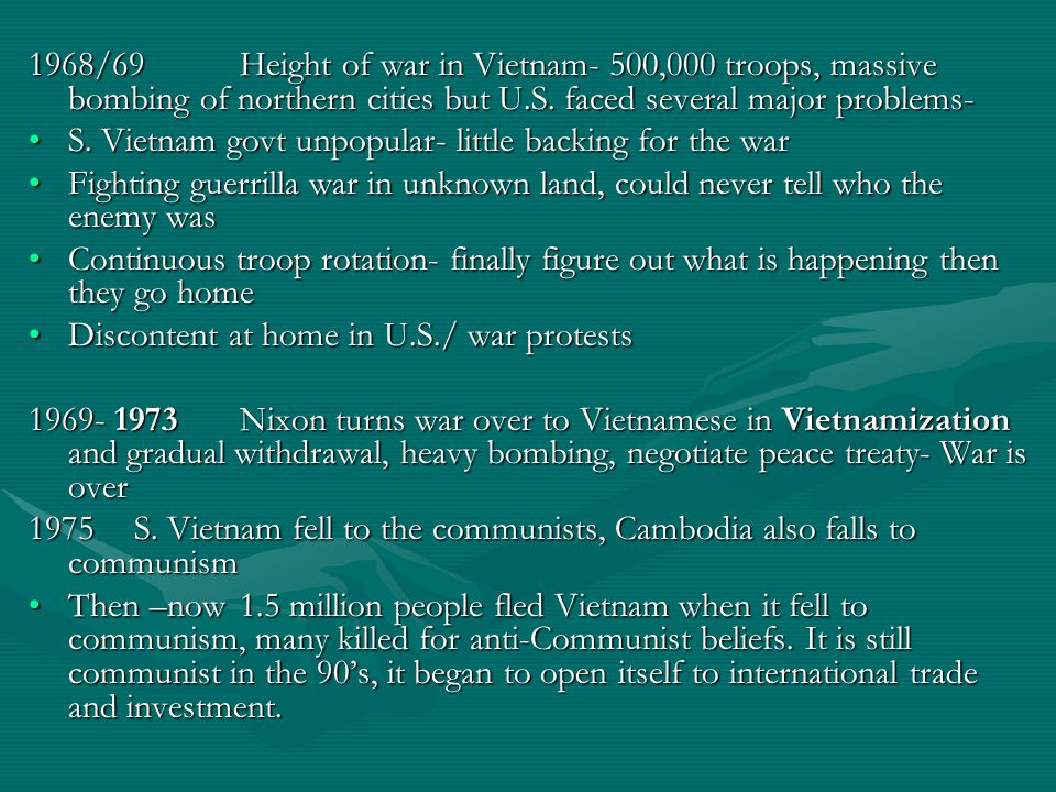 1968/69Height of war in Vietnam- 500,000 troops, massive bombing of northern cities but U.S.