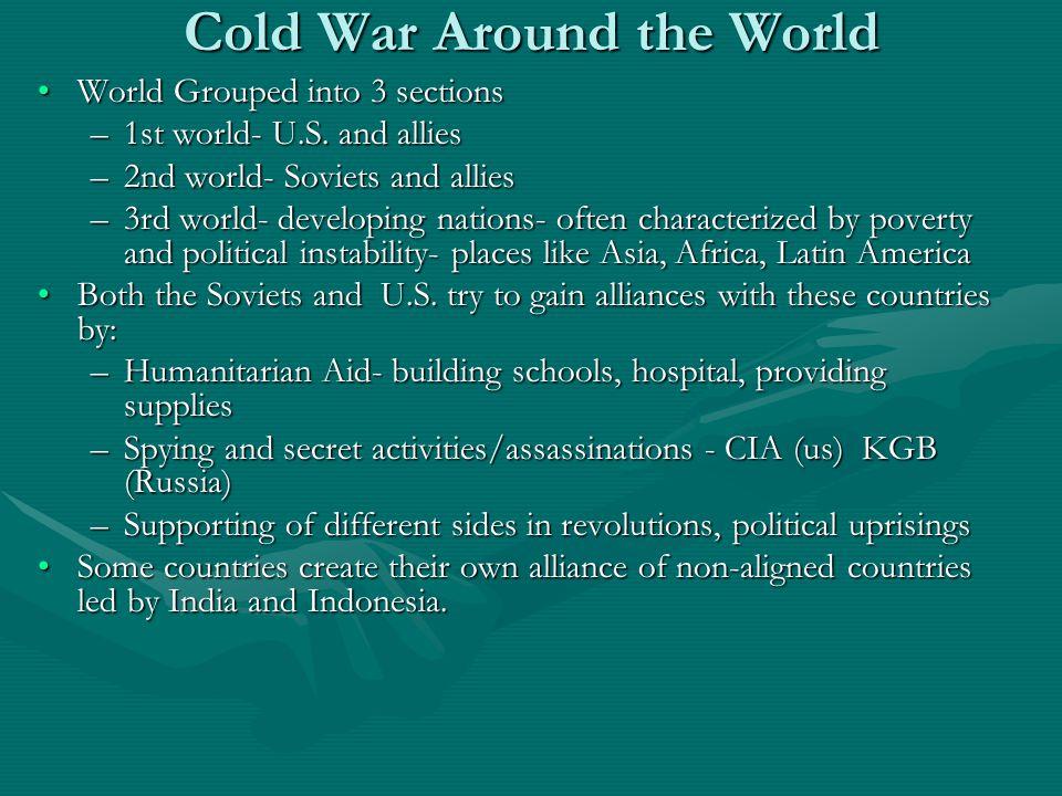 Cold War Around the World World Grouped into 3 sectionsWorld Grouped into 3 sections –1st world- U.S.