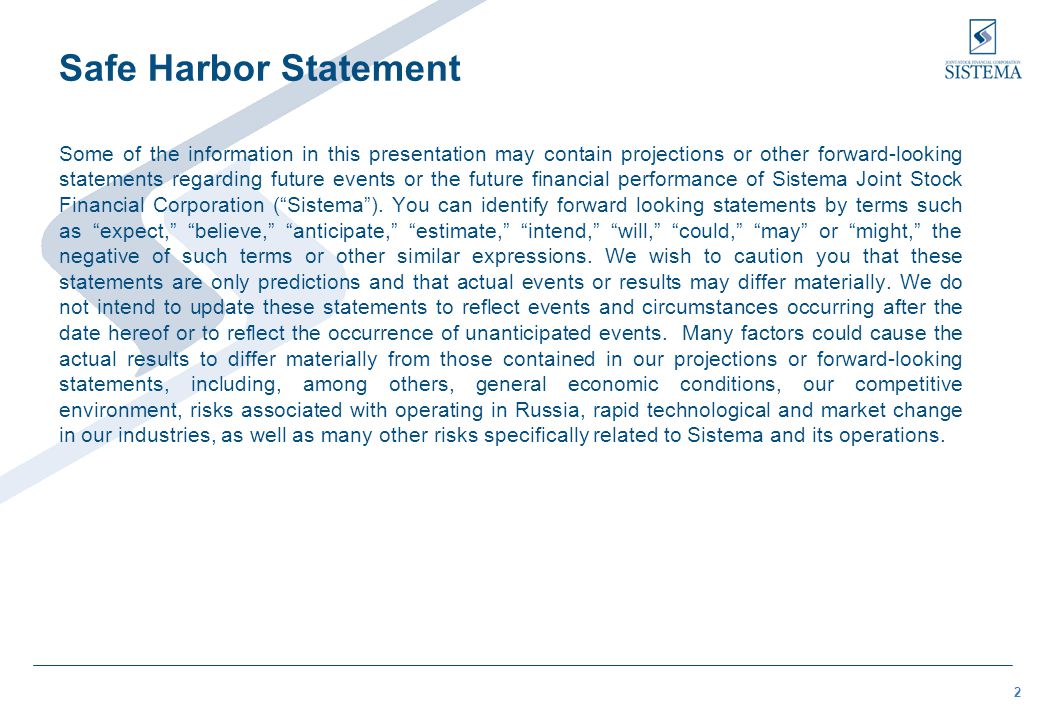 2 Safe Harbor Statement Some of the information in this presentation may contain projections or other forward-looking statements regarding future events or the future financial performance of Sistema Joint Stock Financial Corporation ( Sistema ).