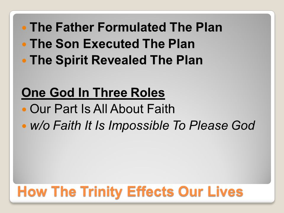 How The Trinity Effects Our Lives God The Father Is The Author He Initiates God The Son Is The Agent He Accomplishes God The Spirit Is The Applier He Empowers And Enables