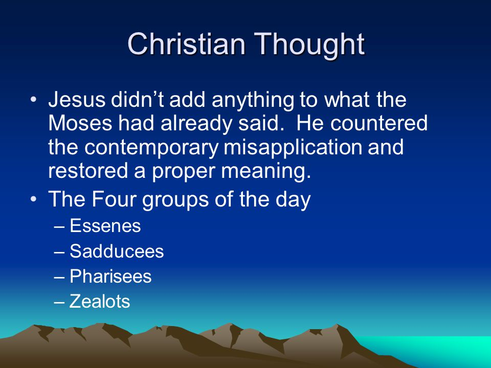 Christian Thought Jesus didn't add anything to what the Moses had already said.