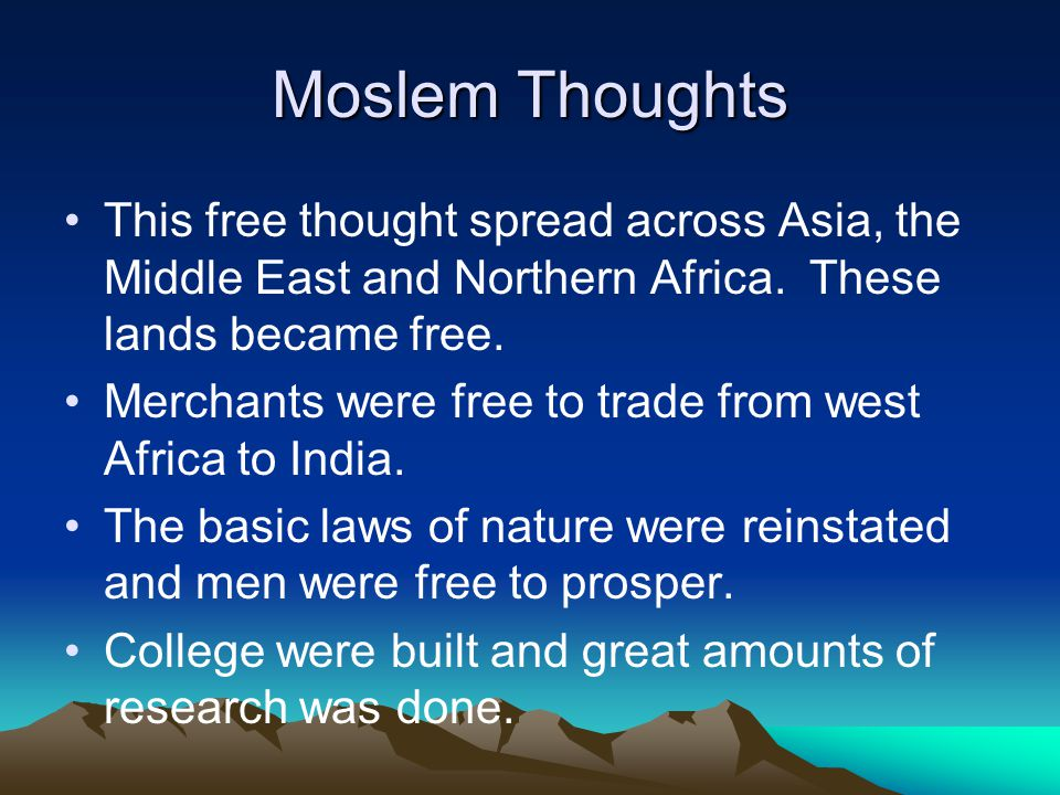 Moslem Thoughts This free thought spread across Asia, the Middle East and Northern Africa.