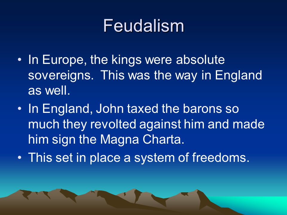 Feudalism In Europe, the kings were absolute sovereigns.