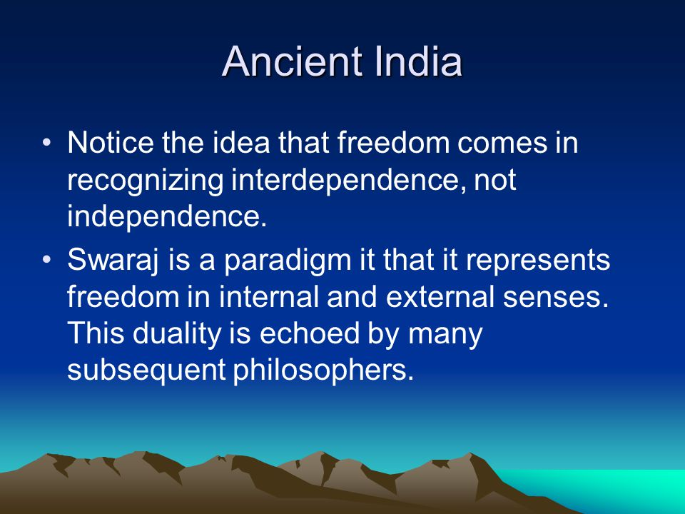 Ancient India Notice the idea that freedom comes in recognizing interdependence, not independence.