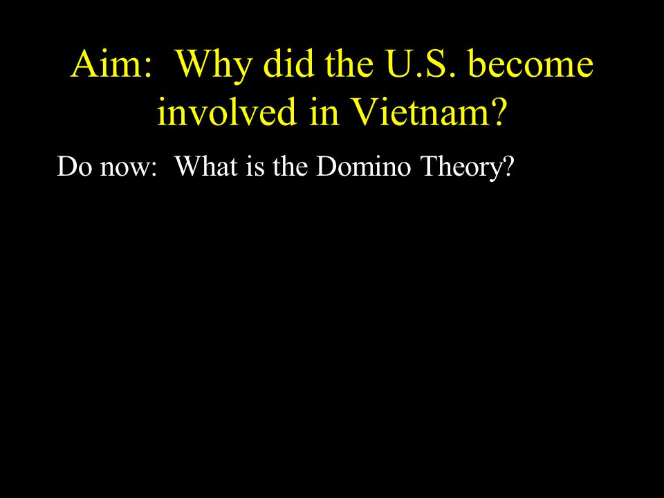 Aim: Why did the U.S. become involved in Vietnam Do now: What is the Domino Theory