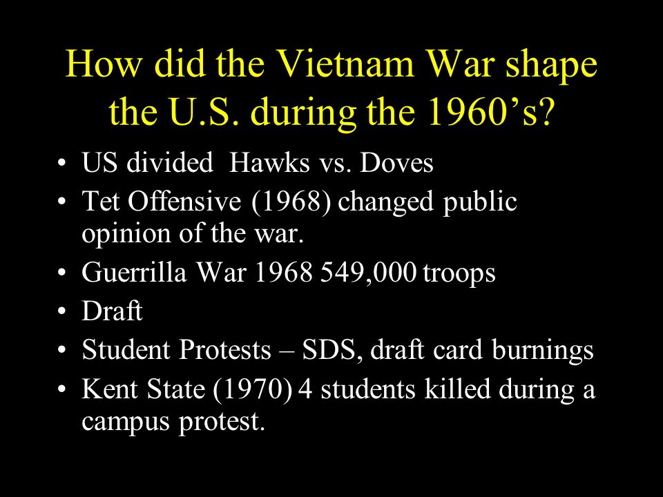 How did the Vietnam War shape the U.S. during the 1960's.