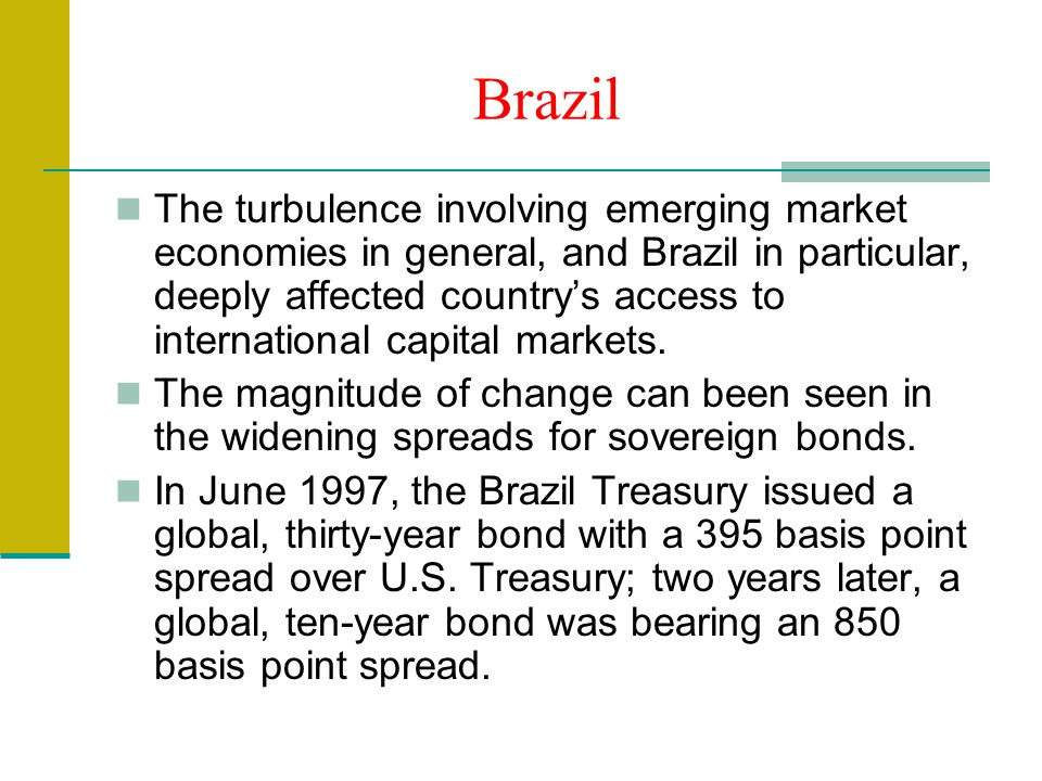 Brazil The turbulence involving emerging market economies in general, and Brazil in particular, deeply affected country's access to international capital markets.