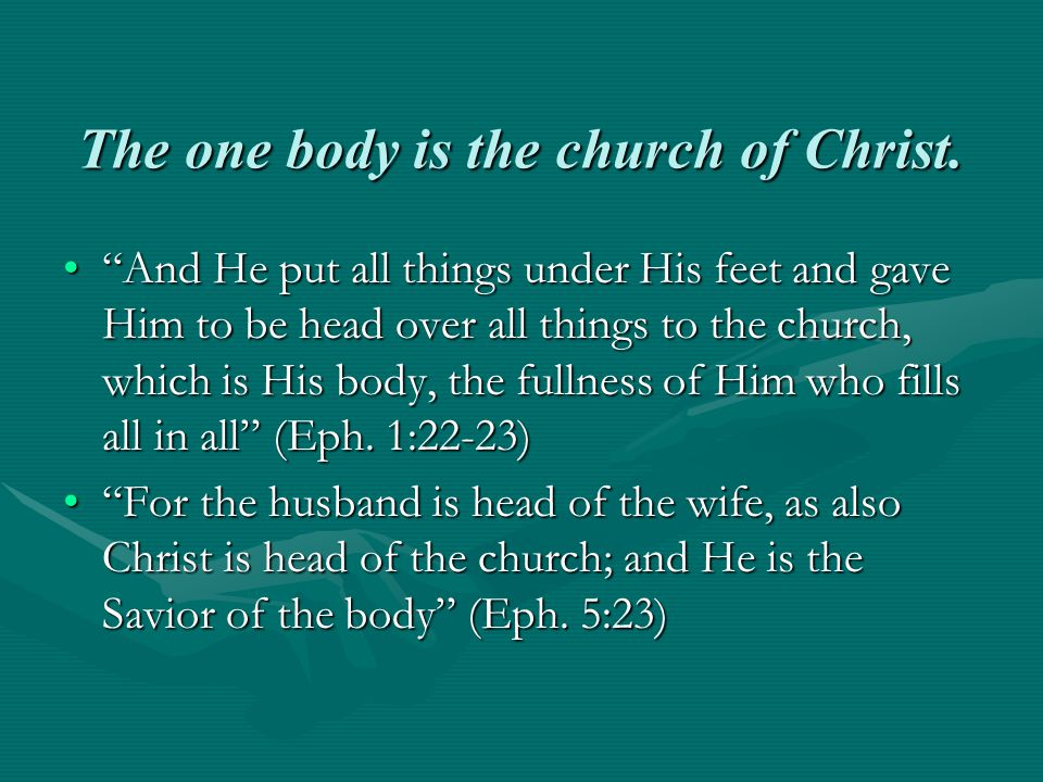 The one body is the church of Christ.