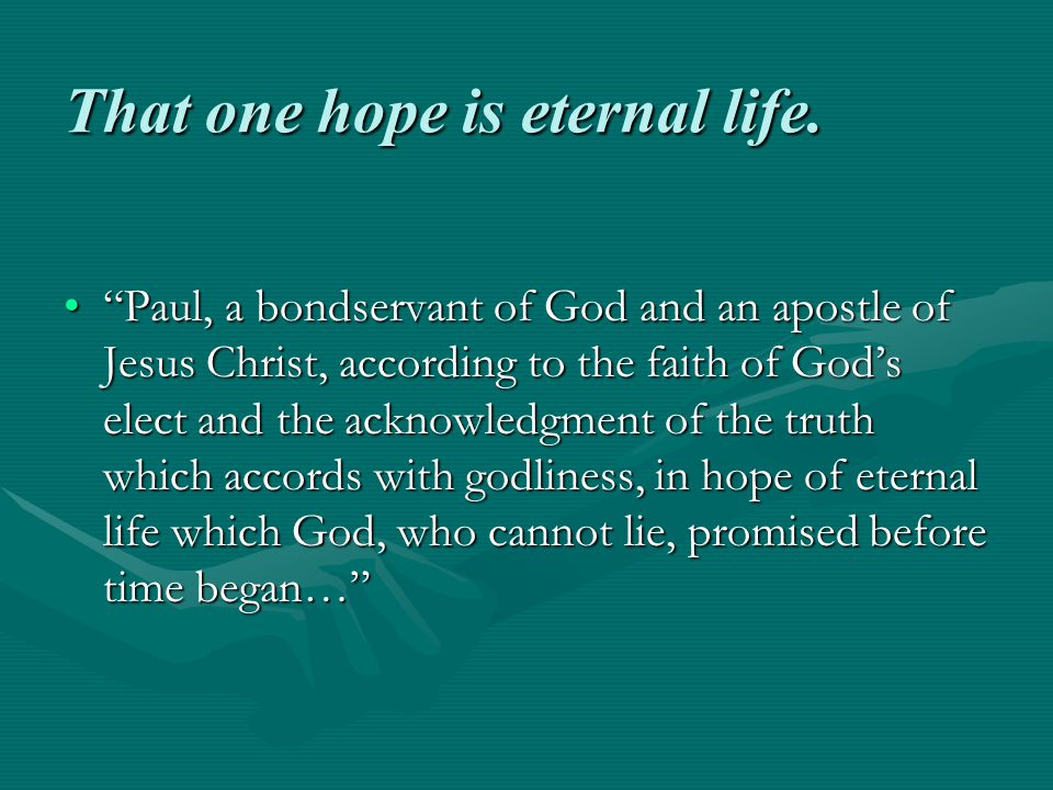 That one hope is eternal life.