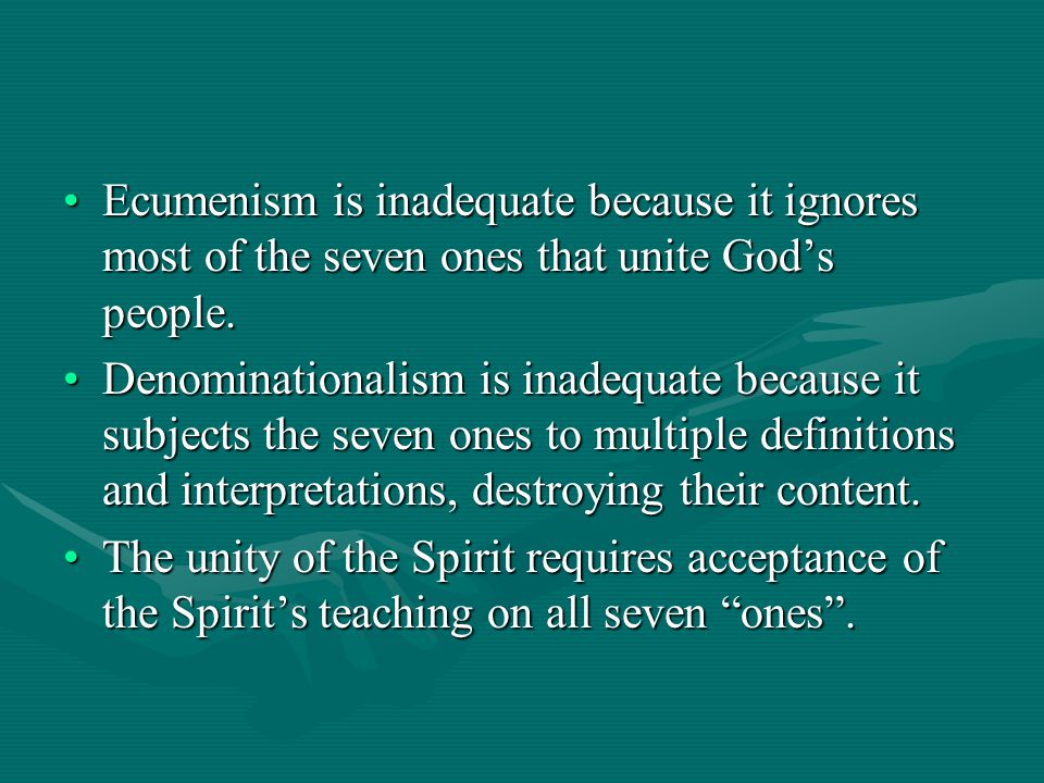 Ecumenism is inadequate because it ignores most of the seven ones that unite God's people.Ecumenism is inadequate because it ignores most of the seven ones that unite God's people.
