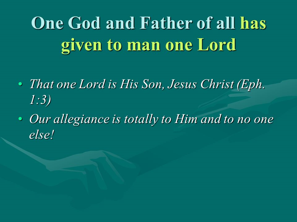 One God and Father of all has given to man one Lord accepted by one faith and one baptism…