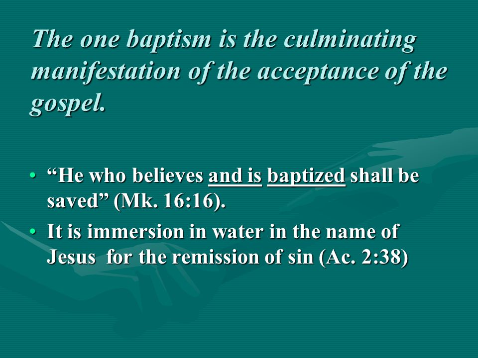 The one baptism is the culminating manifestation of the acceptance of the gospel.