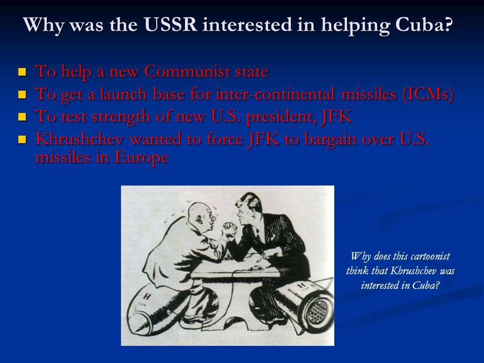 Why was the USSR interested in helping Cuba? To help a new Communist state To help a new Communist state To get a launch base for inter-continental mi