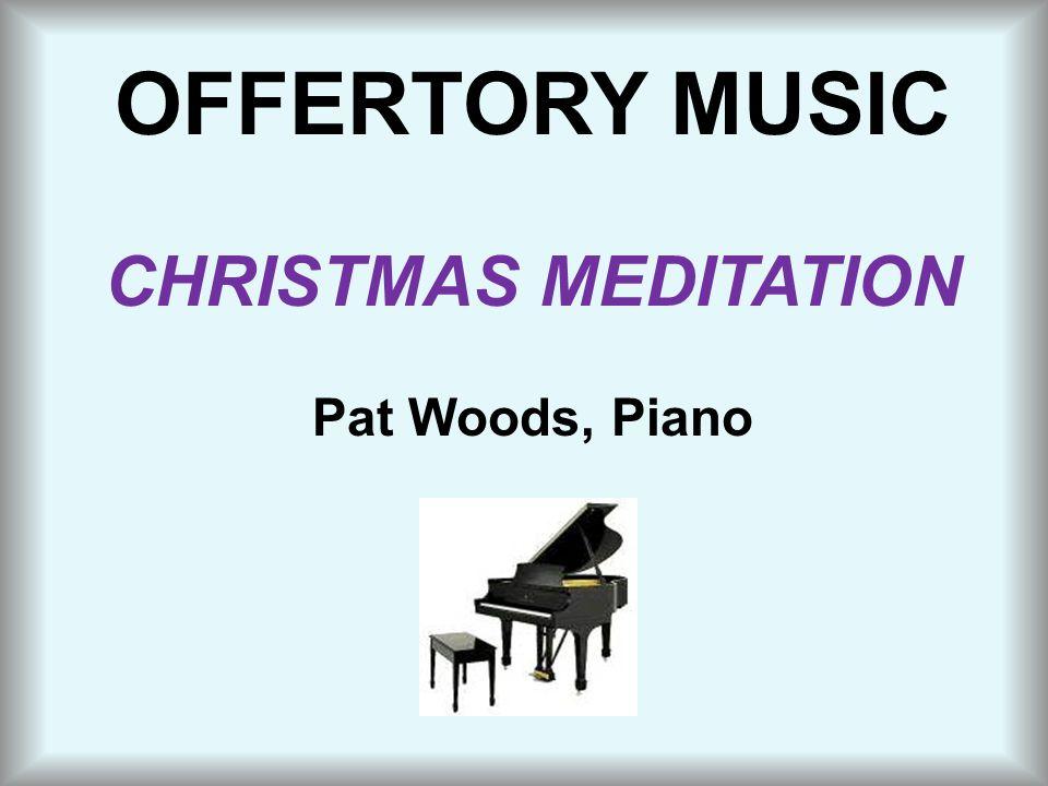 OFFERTORY MUSIC CHRISTMAS MEDITATION Pat Woods, Piano