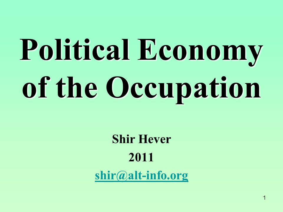 1 Political Economy of the Occupation Shir Hever 2011 shir@alt-info.org