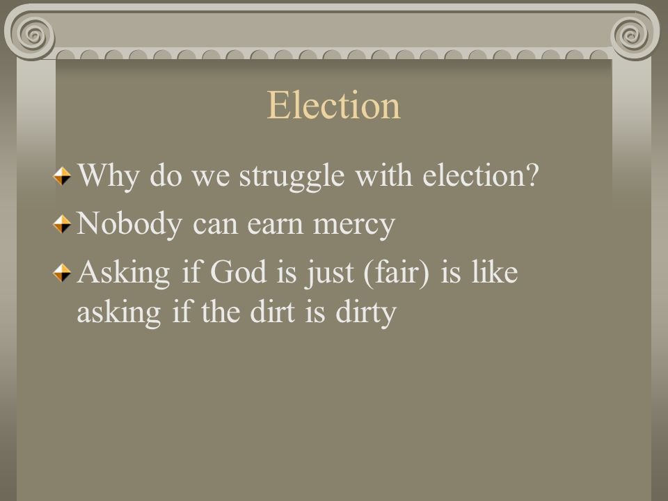 Election Why do we struggle with election.