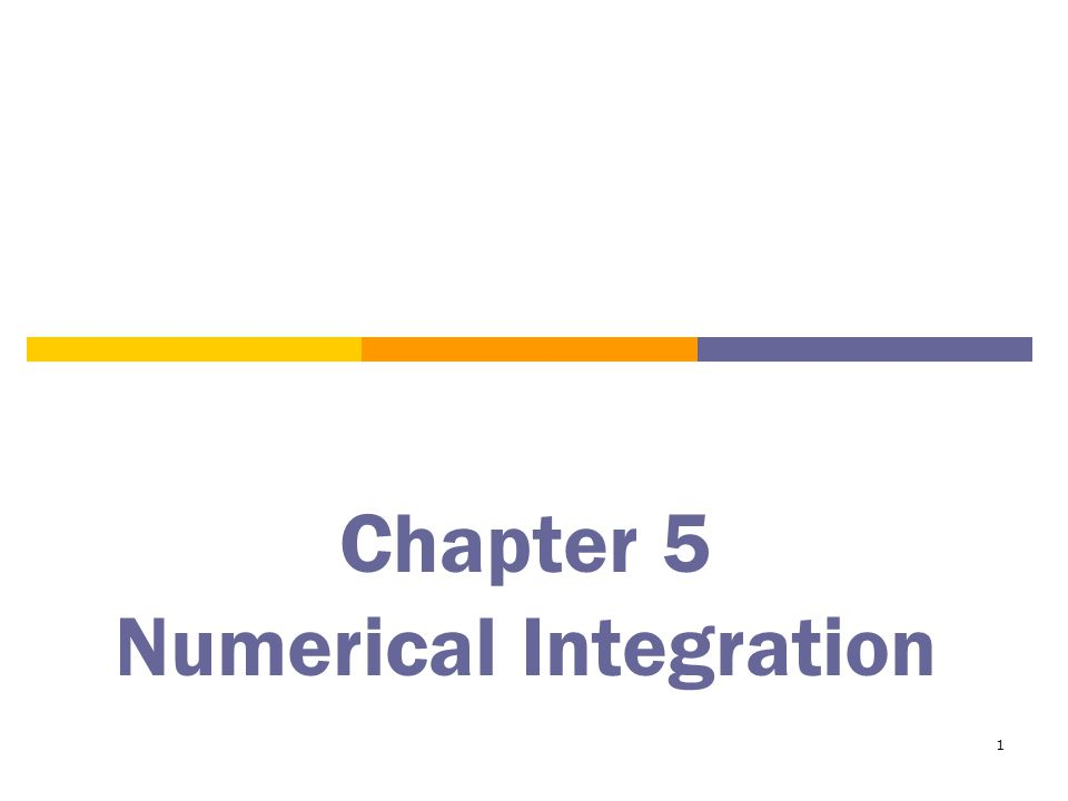1 Chapter 5 Numerical Integration