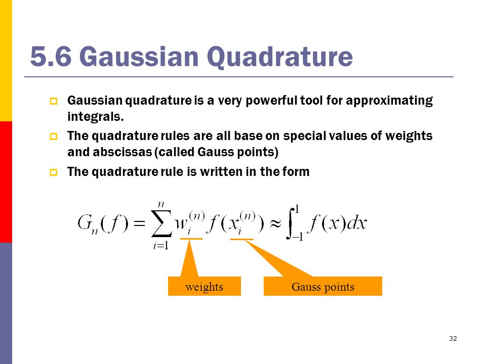 32 5.6 Gaussian Quadrature  Gaussian quadrature is a very powerful tool for approximating integrals.