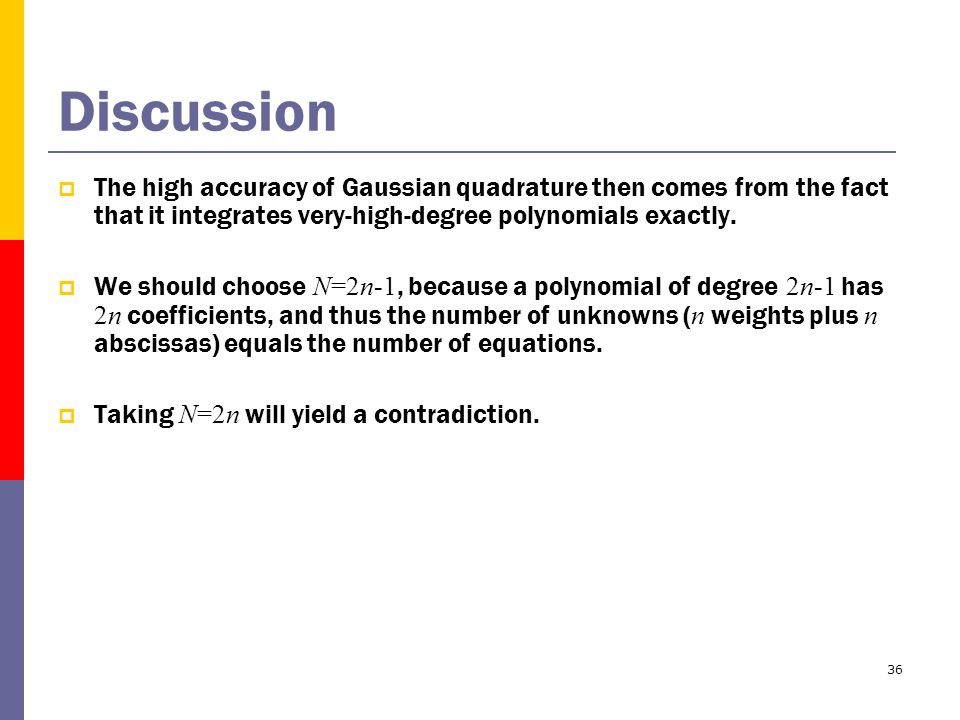 36 Discussion  The high accuracy of Gaussian quadrature then comes from the fact that it integrates very-high-degree polynomials exactly.
