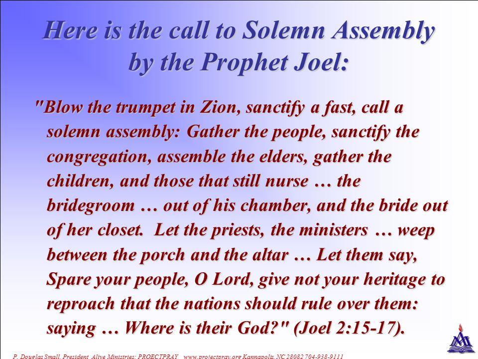Israel Had A Number of Specially Called Solemn Assemblies:  II  II Chronicles 12:1-8 RehoboamKing Chronicles 15:1-19 AsaKing Chronicles 20:1-29 JehoshaphatKing Chronicles 29-31 HezekiahKing Chronicles 34 JosiahKing  Ezra  Ezra 10:7-9 Ezra Priest  Nehemiah  Nehemiah 8-9 Nehemiah-Civil Leader  Joel  Joel 1-2 Joel Prophet