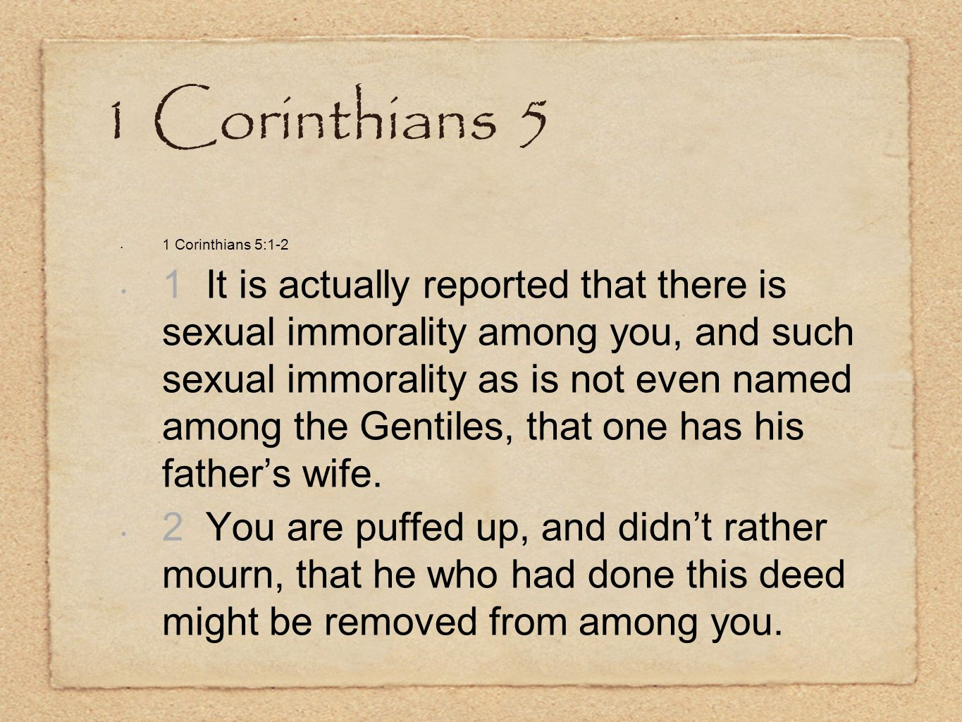 1 Corinthians 5 1 Corinthians 5:1-2 1 It is actually reported that there is sexual immorality among you, and such sexual immorality as is not even nam