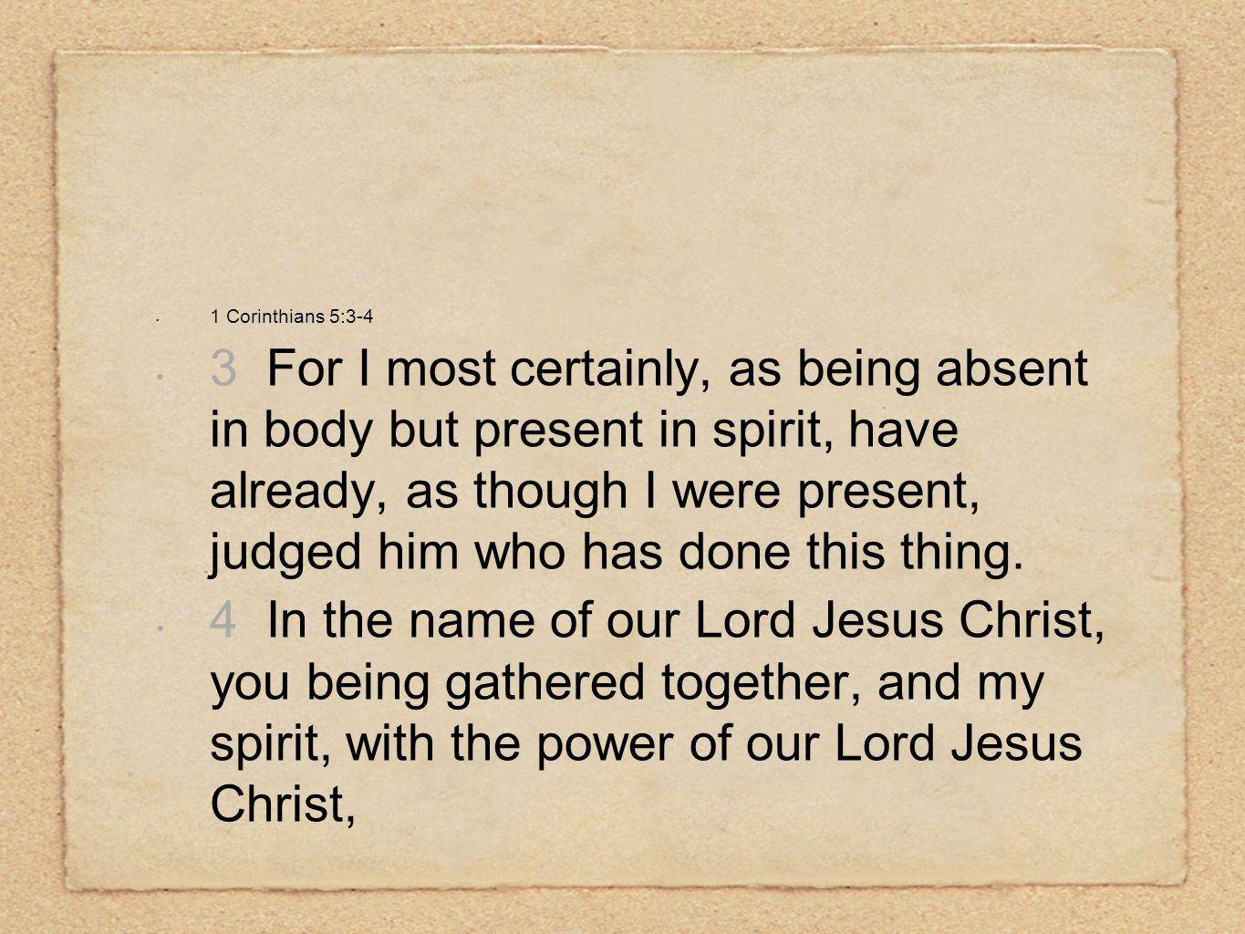 1 Corinthians 5:3-4 3 For I most certainly, as being absent in body but present in spirit, have already, as though I were present, judged him who has