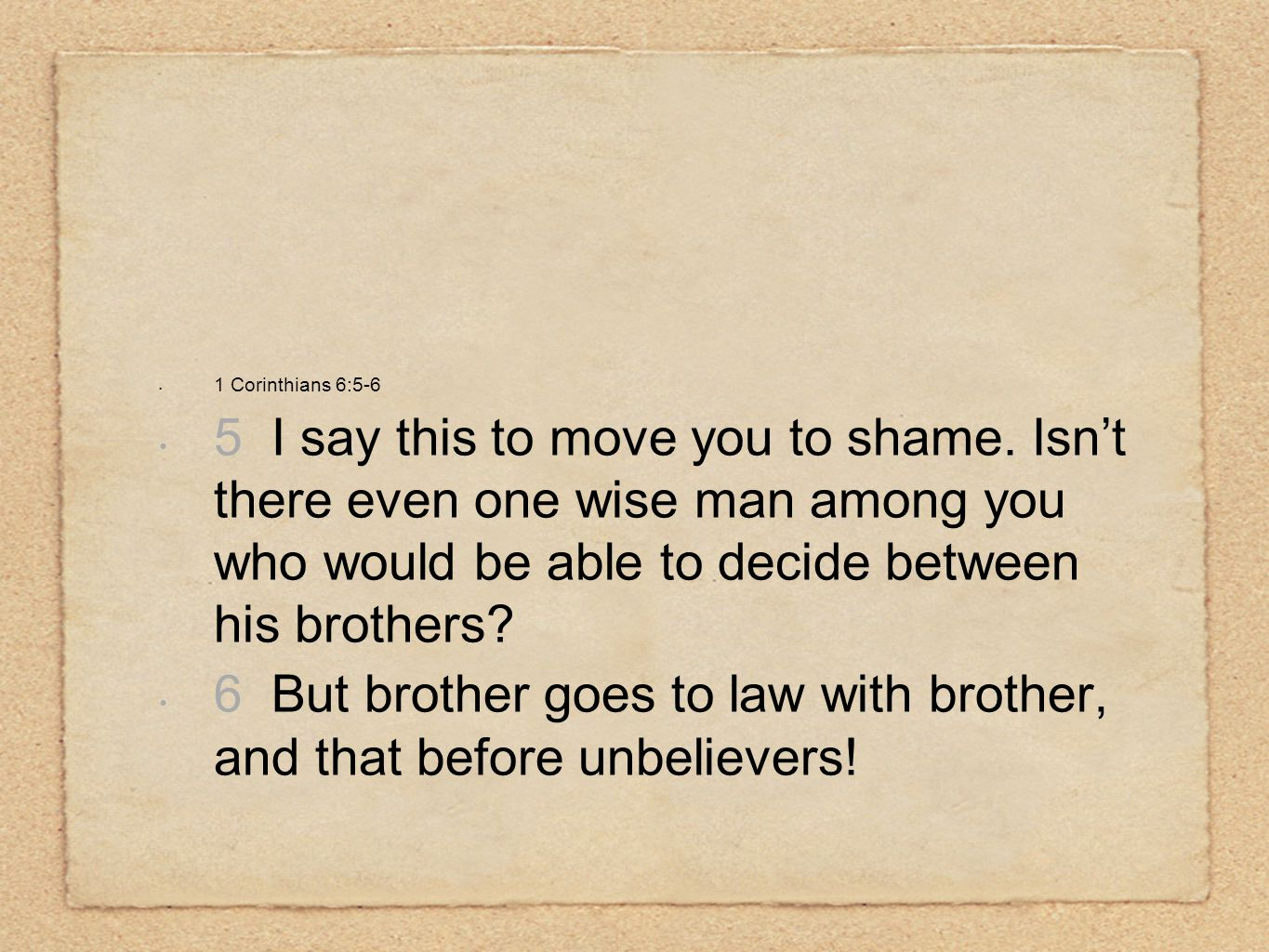 1 Corinthians 6:5-6 5 I say this to move you to shame.