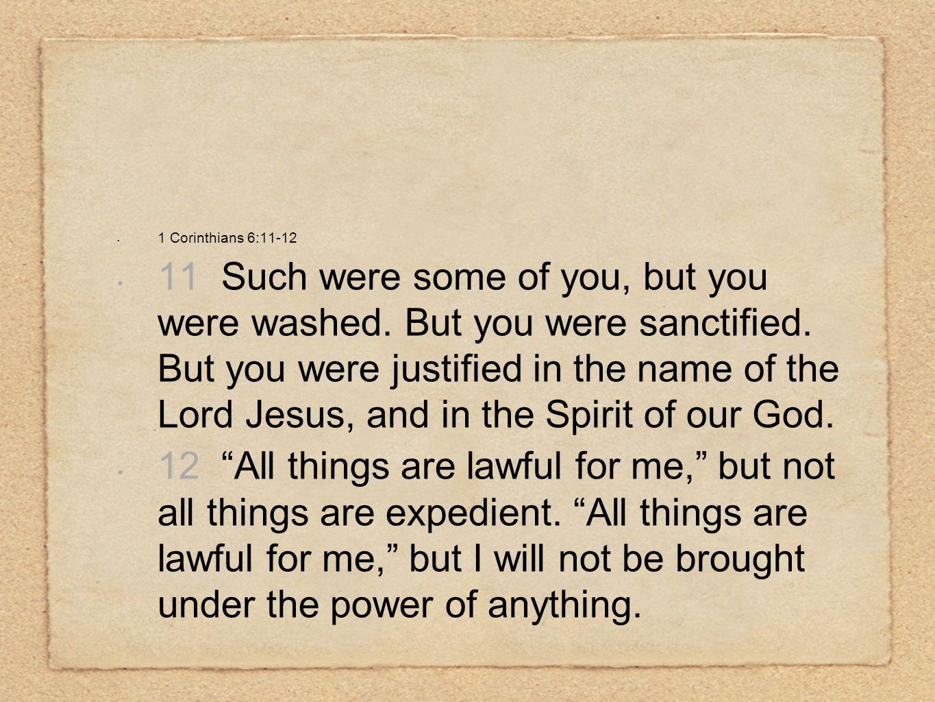 1 Corinthians 6:11-12 11 Such were some of you, but you were washed.