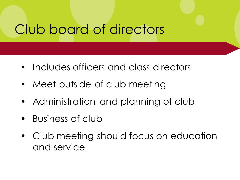 Club board of directors Includes officers and class directors Meet outside of club meeting Administration and planning of club Business of club Club meeting should focus on education and service