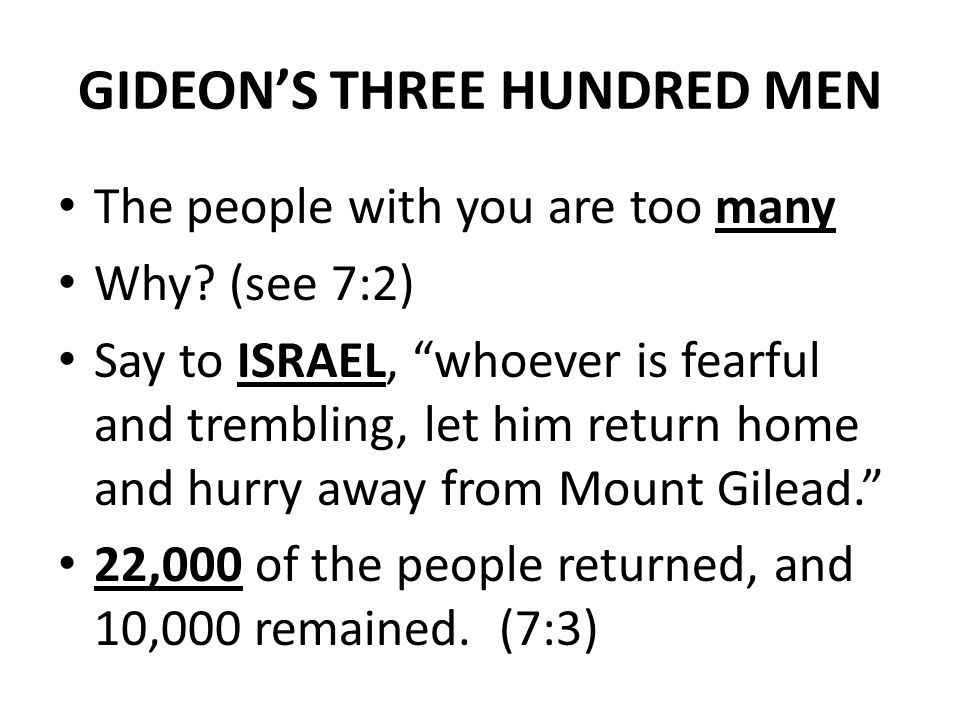 GIDEON'S THREE HUNDRED MEN The people with you are too many Why.