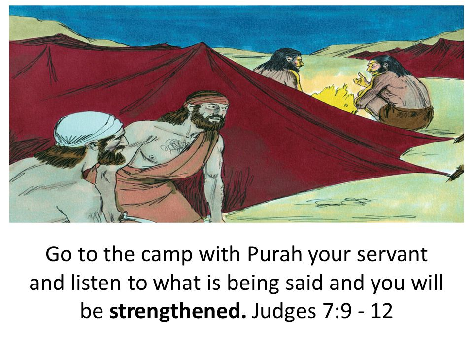 Go to the camp with Purah your servant and listen to what is being said and you will be strengthened.