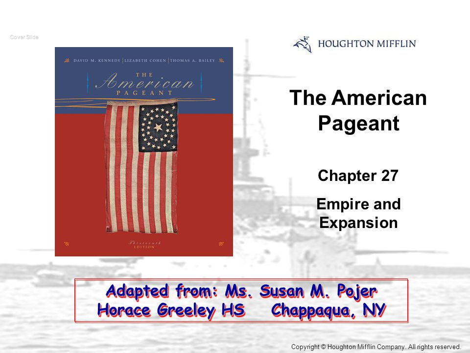 The American Pageant Chapter 27 Empire and Expansion Cover Slide Copyright © Houghton Mifflin Company.