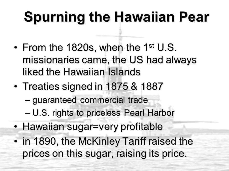 Spurning the Hawaiian Pear Spurning the Hawaiian Pear From the 1820s, when the 1 st U.S. missionaries came, the US had always liked the Hawaiian Islan