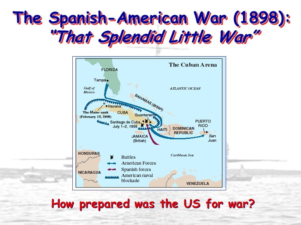 """The Spanish-American War (1898): """"That Splendid Little War"""" How prepared was the US for war?"""