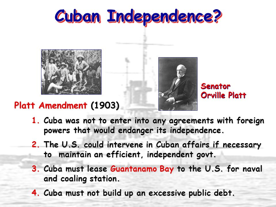 Platt Amendment (1903) 1.Cuba was not to enter into any agreements with foreign powers that would endanger its independence.