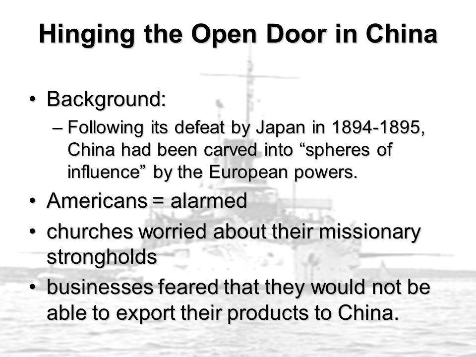 """Hinging the Open Door in China Background:Background: –Following its defeat by Japan in 1894-1895, China had been carved into """"spheres of influence"""" b"""