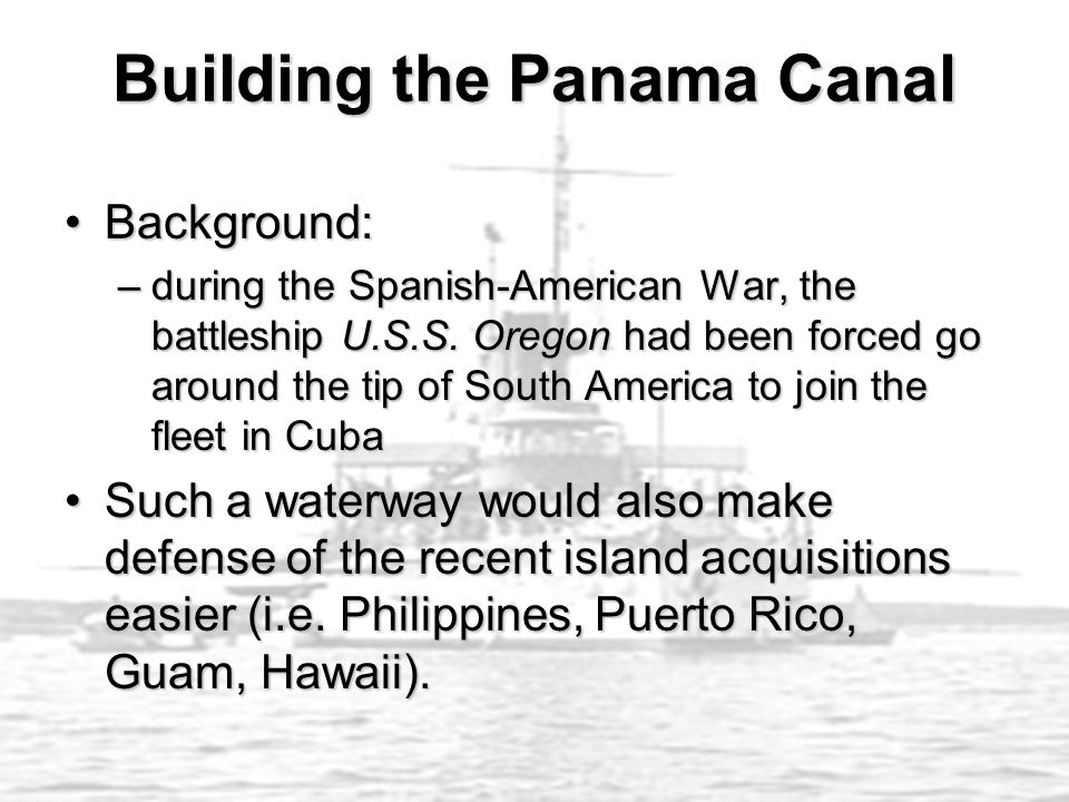 Building the Panama Canal Background:Background: –during the Spanish-American War, the battleship U.S.S.