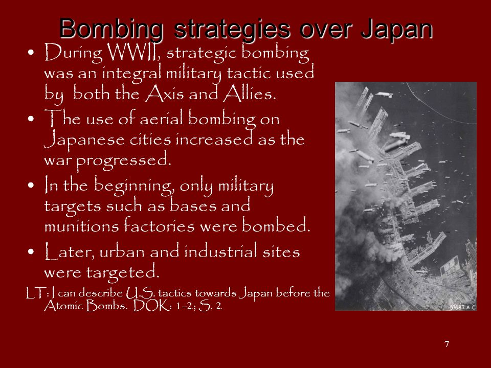 7 Bombing strategies over Japan During WWII, strategic bombing was an integral military tactic used by both the Axis and Allies.