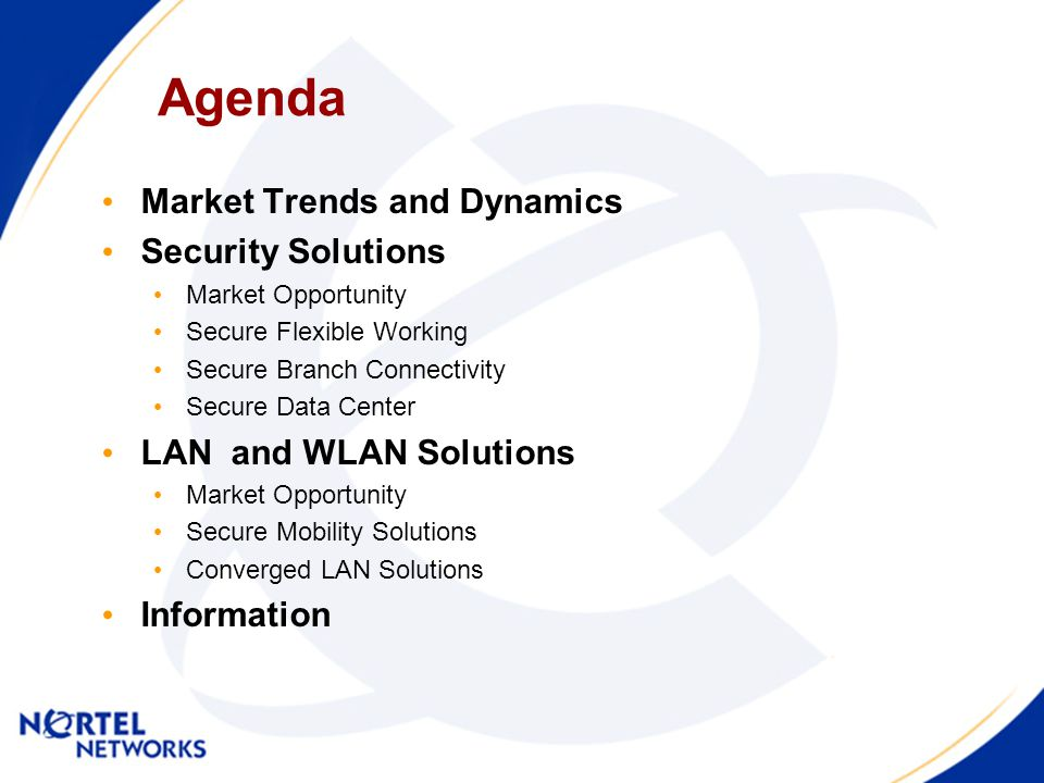 Agenda Market Trends and Dynamics Security Solutions Market Opportunity Secure Flexible Working Secure Branch Connectivity Secure Data Center LAN and WLAN Solutions Market Opportunity Secure Mobility Solutions Converged LAN Solutions Information