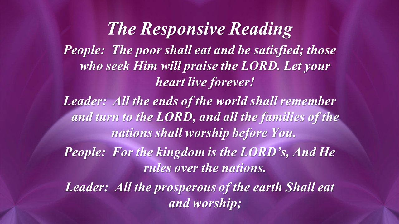 The Responsive Reading People: The poor shall eat and be satisfied; those who seek Him will praise the LORD.