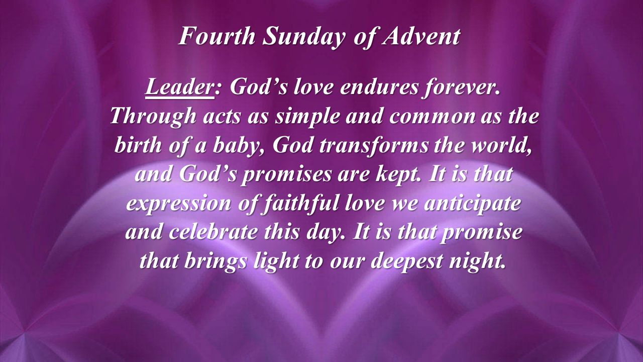 Fourth Sunday of Advent Leader: God's love endures forever.